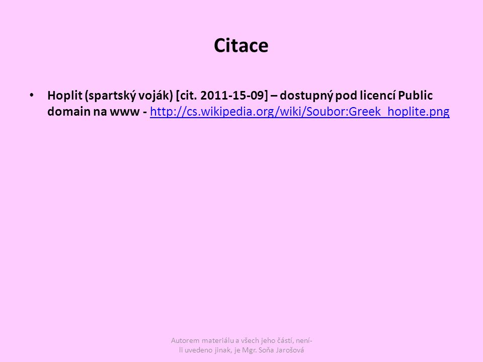 Citace Hoplit (spartský voják) [cit. 2011-15-09] – dostupný pod licencí Public domain na www - http://cs.wikipedia.org/wiki/Soubor:Greek_hoplite.png.